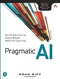 Pragmatic AI: An Introduction to Cloud-Based Machine Learning (Addison Wesley Data & Analytics)