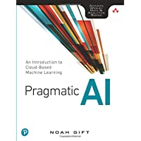 Pragmatic AI: An Introduction to Cloud-Based Machine Learning (Addison Wesley Data & Analytics)