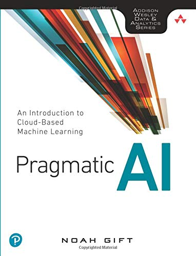 Pdf Technology Pragmatic AI: An Introduction to Cloud-Based Machine Learning (Addison Wesley Data & Analytics)