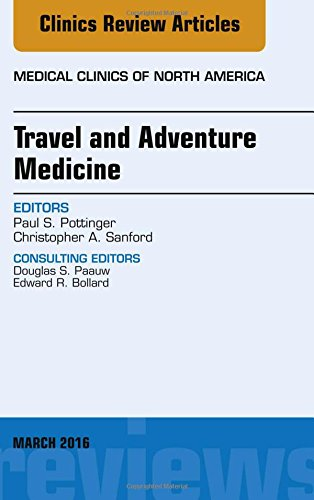 Travel and Adventure Medicine, An Issue of Medical Clinics of North America, 1e (The Clinics: Internal Medicine)