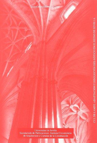 Descargar Libro Cul De Lampe: Adaptación Y Disolución Del Gótico En El Reino De Sevilla De Juan Carlos Gómez Juan Carlos Gómez De Cózar