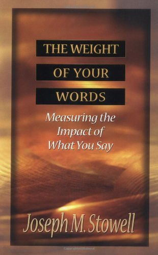The Weight of Your Words: Measuring the Impact of What You Say by Joseph M. Stowell (1998-03-09)