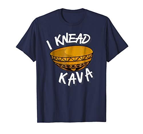 I Knead Kava Funny Kava T-Shirt