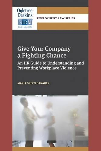 Give Your Company a Fighting Chance: An HR Guide to Understanding and Preventing Workplace Violence (Ogletree Deakins/SHRM Employment Law Series)