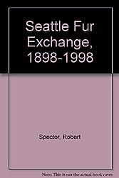 Seattle Fur Exchange, 1898-1998