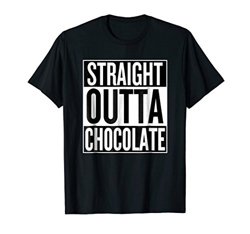 - Funny Straight Outta Chocolate T-Shirt Chocoholic Gift Idea