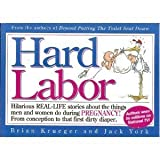 img - for Hard Labor: Hilarious Real-Life Stories About the Things Men and Women Do During Pregnancy- From Conception to That First Dirty Diaper! by Brian Krueger (1994-10-03) book / textbook / text book