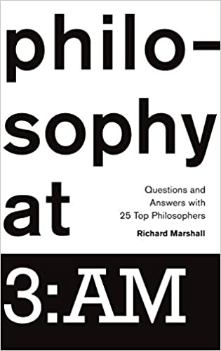 Image result for Richard Marshall, ed., Philosophy at 3:AM: Questions and Answers with 25 Top Philosophers,