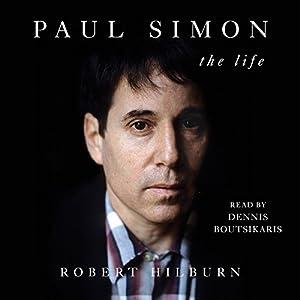 Paul Simon: The Life Hörbuch von Robert Hilburn Gesprochen von: Dennis Boutsikaris