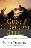 Jared Diamond: Guns, Germs, and Steel : The Fates of Human Societies (Paperback); 1999 Edition