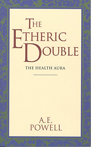 The Etheric Double  The Health Aura Of Man  Theosophical Classics Series