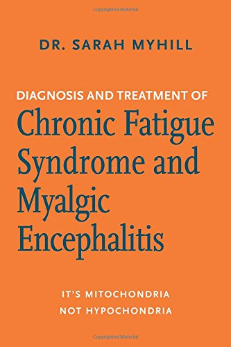 Diagnosis and Treatment of Chronic Fatigue Syndrome and Myalgic Encephalitis, 2nd ed.: It's Mitochondria, Not Hypochondria