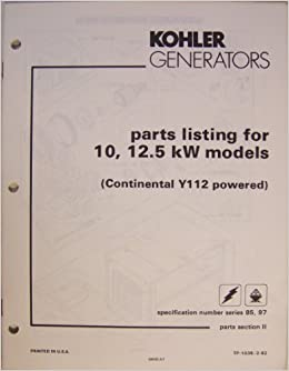Kohler Generators Parts Listing For 10 12 5 Kw Models Continental Y112 Powered Kohler Co Amazon Com Books