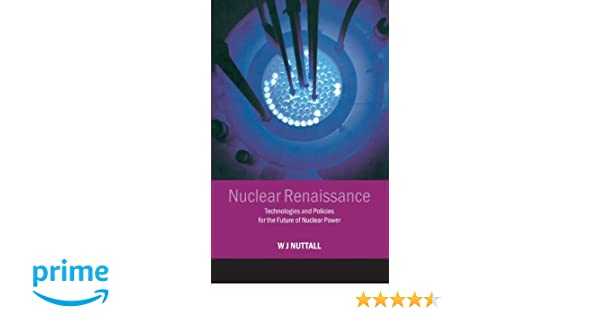Nuclear Renaissance: Technologies and Policies for the