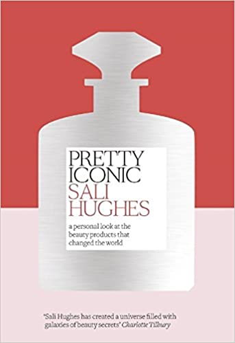 Pretty Iconic: A Personal Look at the Beauty Products that Changed the World: Sali Hughes: 9780008194536: Books - Amazon.ca