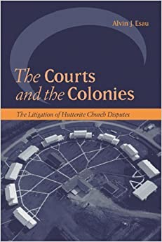 The Courts and the Colonies: The Litigation of Hutterite Church Disputes (Law and Society (Paperback)) by Alvin J. Esau (2006-09-01)