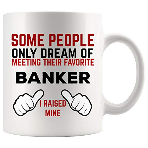 People Dream Meeting Favorite Banker Mug Best Coffee Cup Gift I Raised Mine Mother Father Day | Best Personal Investment Retired Funny Gift World Mom Dad Future Retirement