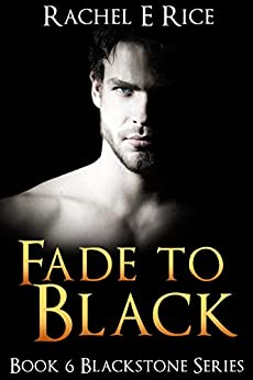 Fade To Black: Book 6 of the Blackstone Series by [Rice, Rachel E]