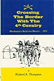 Crossing the Border with the 4th Cavalry, Richard A. Thompson, 0872440702