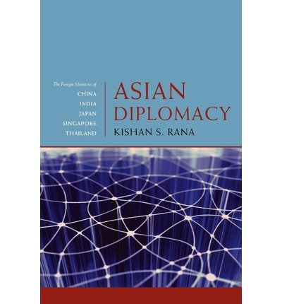 [(Asian Diplomacy: The Foreign Ministries of China, India, Japan, Singapore, and Thailand )] [Author: Kishan S. Rana] [Jan-2009]