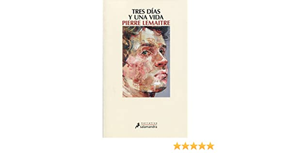 Tres días y una vida (Spanish Edition): Pierre Lemaitre: 9788498387575: Amazon.com: Books