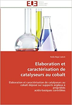 Elaboration et caractérisation de catalyseurs au cobalt: Elaboration et caractérisation de catalyseurs au cobalt déposé sur supports argileux à propriétés acido-basiques contrôlées (Omn.Univ.Europ.)