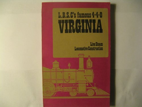 - L.B.S.C's famous 4-4-0 Virginia: Live Steam Locomotive Construction by L.B.S.C.
