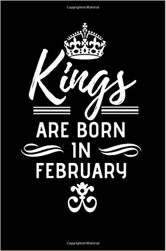 Kings Are Born In February  Birthday Gift Blank Lined Journal Notebook  Memory Book  Zodiac Birthday Journals  9781729668528  Amazon.com  Books 3291500ada