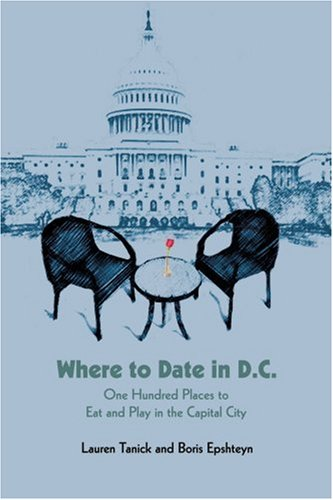 Read Online Where to Date in D.C.: One Hundred Places to Eat and Play in the Capital City PDF