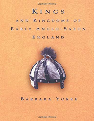 Kings and Kingdoms of Early Anglo-Saxon England