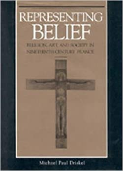 Representing Belief: Religion, Art and Society in Nineteenth-century France
