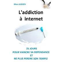 L'addiction à internet: 21 jours pour vaincre sa dépendance et ne plus perdre son temps! (French Edition)