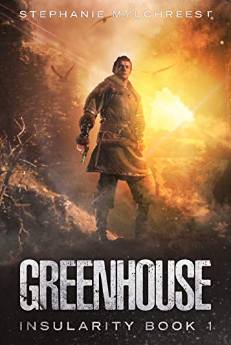 Greenhouse: A Post-Apocalyptic Dystopian Adventure (Insularity Book 1) by [Mylchreest, Stephanie]