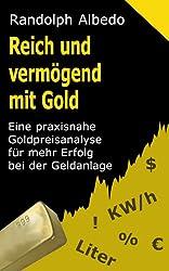 Reich und vermögend mit Gold: Eine praxisnahe Goldpreisanalyse für mehr Erfolg bei der Geldanlage (Albedos Finanzratgeber 3)