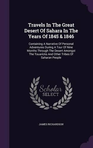 Read Online Travels In The Great Desert Of Sahara In The Years Of 1845 & 1846: Containing A Narrative Of Personal Adventures During A Tour Of Nine Months Through ... Touaricks And Other Tribes Of Saharan People PDF ePub ebook