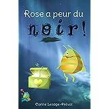 Rose a peur du noir ! - Livre pour enfants de 2 à 5 ans: Gérer les peurs de votre enfant : la peur du noir (French Edition)