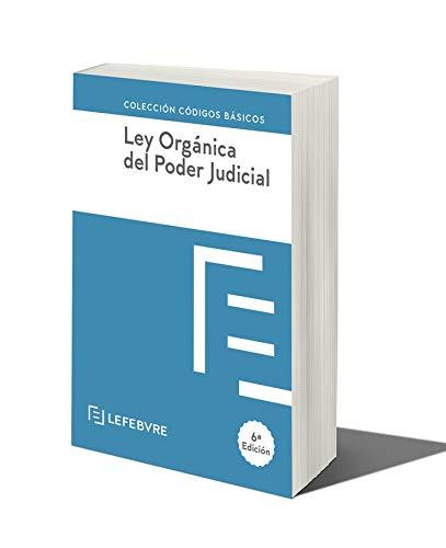 LEY ORGANICA DEL PODER JUDICIAL 6ª EDC.: Código Básico (Códigos Básicos) por Lefebvre-El Derecho