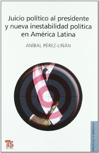 Juicio político al presidente y nueva insetabilidad política en América Latina (Politica y Derecho) (Spanish Edition)