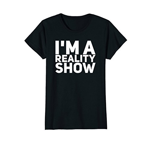 Womens I'm A Reality Show Funny Humorous Trending T-Shirt Large Black