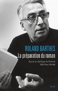 La préparation du roman : Cours au Collège de France (1978-1979 et 1979-1980) par Roland Barthes