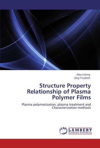 Structure Property Relationship of Plasma Polymer Films: Plasma polymerization, plasma treatment and Characterization me
