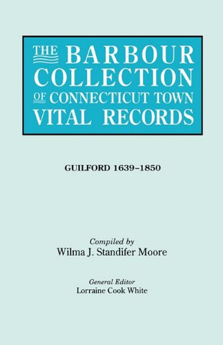 Collection Guilford (The Barbour Collection of Connecticut Town Vital Records [Vol. 16] Guilford,)