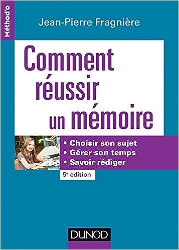 Comment réussir un mémoire : Choisir son sujet, gérer son temps, savoir rédiger: Jean-Pierre Fragnière: 9782100743179: Amazon.com: Books