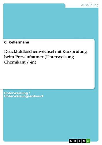 Druckluftflaschenwechsel mit Kurzprüfung beim Pressluftatmer (Unterweisung Chemikant / -in) (German Edition)