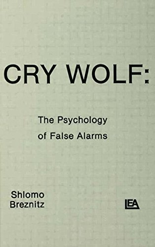 Cry Wolf: The Psychology of False Alarms