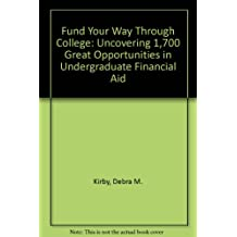 Fund Your Way Through College: Uncovering 1,700 Great Opportunities in Undergraduate Financial Aid