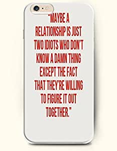 OOFIT Hard Phone Case for Apple iPhone 6 ( 4.7 inches) - Maybe A Relationship Is Just Two Idiots Who Don'T Know A Damn Thing Except The Fact That They'Ve Willing To Figure It Out Together - Life Quotes