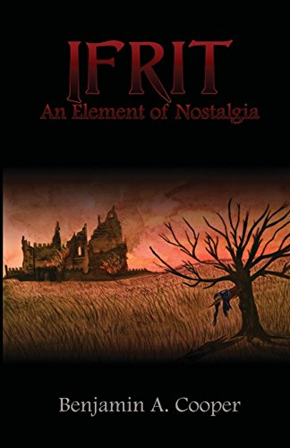 Ifrit - An Element of Nostalgia: Volume 1 (Ifrit Trilogy) by Mr Benjamin A Cooper (15-Jun-2015) Paperback