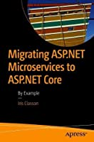 Migrating ASP.NET Microservices to ASP.NET Core: By Example Front Cover