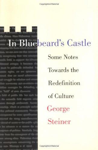 In Bluebeard's Castle: Some Notes Towards The Redefinition Of Culture (T. S. Eliot Memorial Lectures)